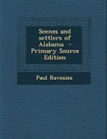 Scenes and Settlers of Alabama - Primary Source Edition af Paul Ravesies