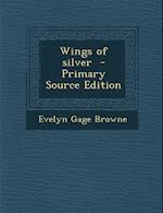 Wings of Silver - Primary Source Edition af Evelyn Gage Browne