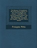 The History of Genghizcan the Great af Francois Petis