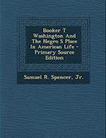 Booker T Washington and the Negro S Place in American Life - Primary Source Edition af Samuel R. Spencer