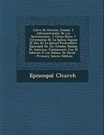 Libro de Oracion Comun y Administracion de Los Sacramentos, y Otros Ritos y Ceremonias de La Iglesia Segum El USO de La Iglesia Protestante Episcopal af Episcopal Church