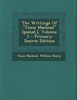 The Writings of Fiona MacLeod [Pseud.], Volume 1 - Primary Source Edition af William Sharp, Fiona Macleod