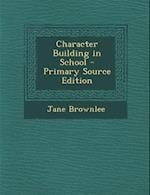 Character Building in School - Primary Source Edition af Jane Brownlee