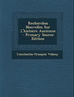 Recherches Nouvelles Sur L'Histoire Ancienne - Primary Source Edition af Constantin Francois Volney