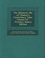 The Ellesmere Ms. of Chaucer's Canterbury Tales, Volume 70 - Primary Source Edition af Frederick James Furnivall, Geoffrey Chaucer