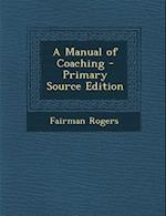 A Manual of Coaching - Primary Source Edition