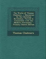 The Works of Thomas Chalmers ... af Thomas Chalmers