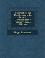 Geschichte Der Musiktheorie Im IX.-XIX. Jahrhundert - Primary Source Edition af Hugo Riemann
