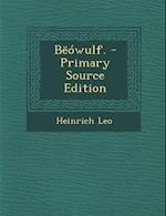 Beowulf. - Primary Source Edition af Heinrich Leo