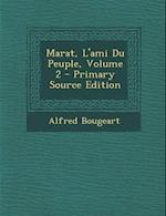 Marat, L'Ami Du Peuple, Volume 2 - Primary Source Edition af Alfred Bougeart