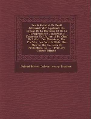 Bog, paperback Traite General de Droit Administratif Applique af Henry Taudiere, Gabriel Michel Dufour