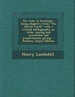 The Tithe in Scripture af Henry Landsdell
