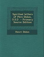 Spiritual Letters of Pere Didon, O.S.D - Primary Source Edition af Henri Didon
