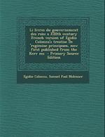 Li Livres Du Gouvernement Des Rois; A XIIIth Century French Version of Egidio Colonna's Treatise de 'Regimine Principum, Now First Published from the af Samuel Paul Molenaer, Egidio Colonna
