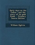 Early Days on the Yukon af William Ogilvie