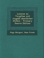 Lexicon Zu Vergilius Mit Angabe Samtlicher Stellen - Primary Source Edition af Hugo Merguet, Hans Frisch