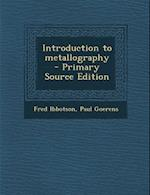 Introduction to Metallography af Paul Goerens, Fred Ibbotson