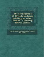 The Development of British Landscape Painting in Water-Colours af Charles Holme, E. A. Taylor, Alexander Joseph Finberg