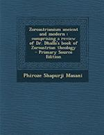 Zoroastrianism Ancient and Modern af Phiroze Shapurji Masani