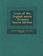 Lives of the English Saints - Primary Source Edition af Frederick William Faber, John Dobree Dalgairns