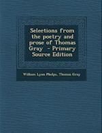 Selections from the Poetry and Prose of Thomas Gray - Primary Source Edition af Thomas Gray, William Lyon Phelps