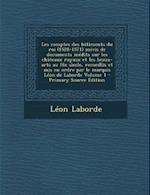 Les Comptes Des Batiments Du Roi (1528-1571) Suivis de Documents Inedits Sur Les Chateaux Royaux Et Les Beaux-Arts Au 16e Siecle, Recueillis Et MIS En af Leon De Laborde