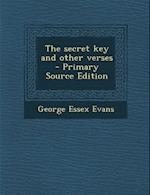 The Secret Key and Other Verses - Primary Source Edition af George Essex Evans