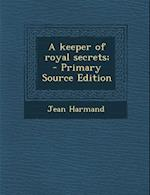 A Keeper of Royal Secrets; - Primary Source Edition af Jean Harmand
