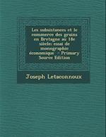 Les Subsistances Et Le Commerce Des Grains En Bretagne Au 18e Siecle; Essai de Monographie Economique af Joseph Letaconnoux