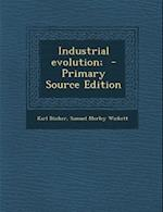 Industrial Evolution; af Samuel Morley Wickett, Karl Bucher