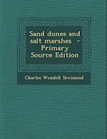 Sand Dunes and Salt Marshes af Charles Wendell Townsend