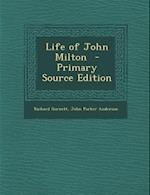 Life of John Milton - Primary Source Edition af John Parker Anderson, Richard Garnett