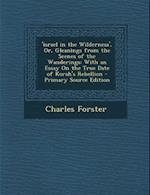 'Israel in the Wilderness', Or, Gleanings from the Scenes of the Wanderings af Charles Forster
