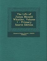 The Life of James McNeill Whistler, Volume 1 - Primary Source Edition af Joseph Pennell, Elizabeth Robins Pennell
