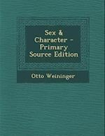 Sex & Character - Primary Source Edition af Otto Weininger
