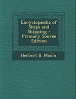 Encyclopaedia of Ships and Shipping - Primary Source Edition