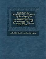 Festschrift Zur Hundertjahrigen Jubelfeier Der Einweihung Des Concertsaales Im Gewandhause Zu Leipzig; 25. November 1781 - 25. November 1881 - Primary af Gewandhaus Zu Leipzig, Alfred Dorffel