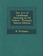 The Art of Landscape Painting in Oil Colors af W. Williams