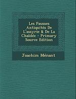 Les Fausses Antiquites de L'Assyrie & de La Chaldee af Joachim Menant