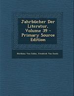Jahrbucher Der Literatur, Volume 39 af Friedrich Von Gentz, Matthaus Von Collin