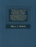 A Handbook of Invalid Cooking for the Use of Nurses in Training-Schools, Nurses in Private Practice, and Others Who Care for the Sick