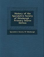 History of the Speculative Society of Edinburgh - Primary Source Edition