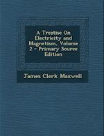 A Treatise on Electricity and Magnetism, Volume 2 - Primary Source Edition