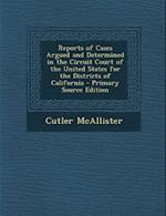 Reports of Cases Argued and Determined in the Circuit Court of the United States for the Districts of California - Primary Source Edition