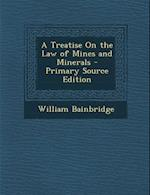 A Treatise on the Law of Mines and Minerals - Primary Source Edition