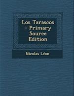 Los Tarascos - Primary Source Edition af Nicolas Leon