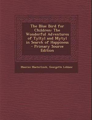 Bog, paperback The Blue Bird for Children af Maurice Maeterlinck, Georgette Leblanc
