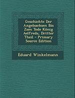 Geschichte Der Angelsachsen Bis Zum Tode Konig Aelfreds, Dritter Theil af Eduard Winkelmann