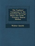 The Teachers' Companion to the American Drawing-Slates and Cards ... af Walter Smith
