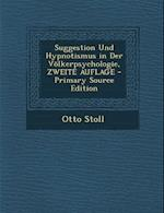 Suggestion Und Hypnotismus in Der Volkerpsychologie, Zweite Auflage - Primary Source Edition af Otto Stoll